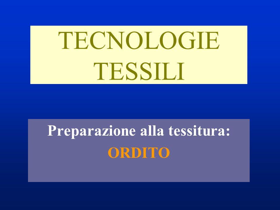 TECNOLOGIE TESSILI Preparazione alla tessitura: ORDITO