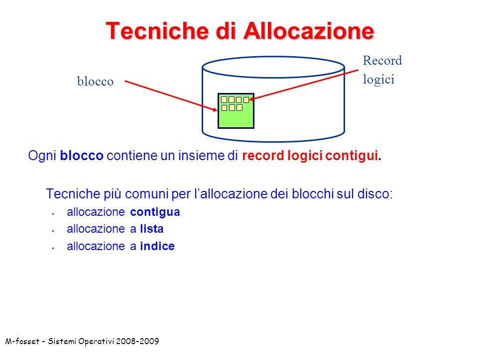 M-fosset - Sistemi Operativi 2008-2009 Tecniche di Allocazione Ogni blocco contiene un insieme di record logici contigui. Tecniche più comuni per lall