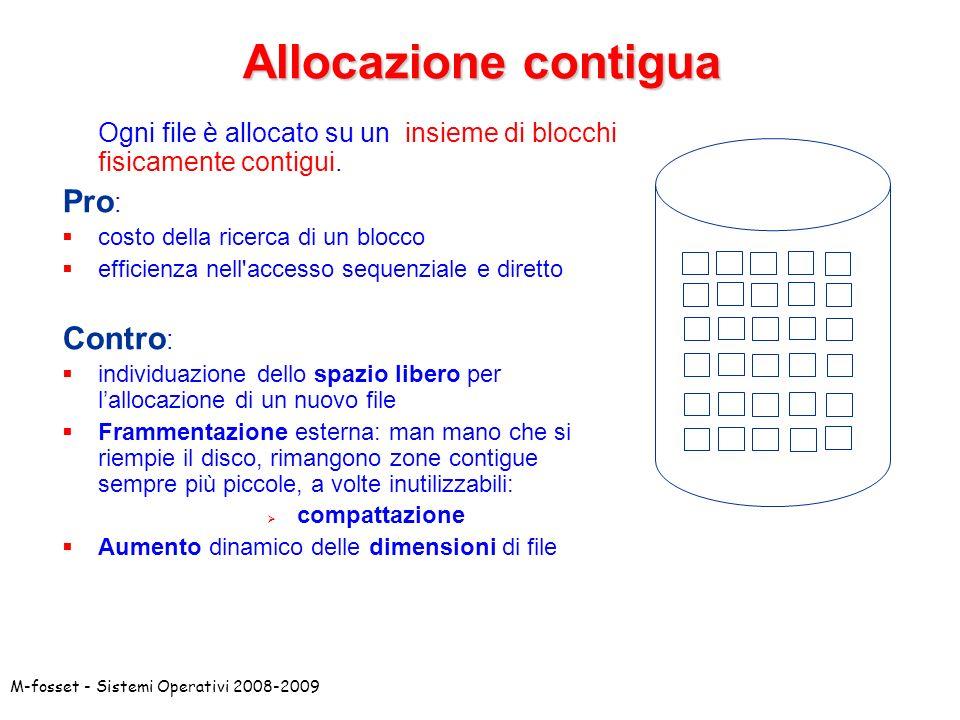 M-fosset - Sistemi Operativi 2008-2009 Allocazione contigua Ogni file è allocato su un insieme di blocchi fisicamente contigui. Pro : costo della rice