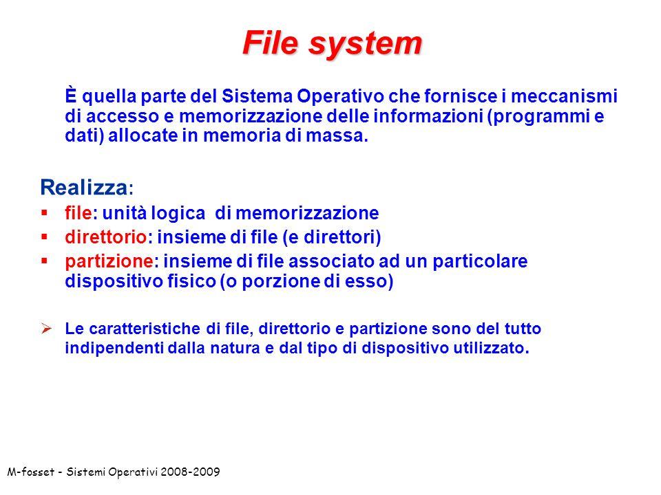 M-fosset - Sistemi Operativi 2008-2009 File system È quella parte del Sistema Operativo che fornisce i meccanismi di accesso e memorizzazione delle in