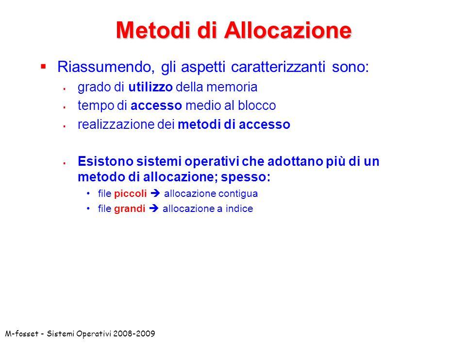 M-fosset - Sistemi Operativi 2008-2009 Metodi di Allocazione Riassumendo, gli aspetti caratterizzanti sono: grado di utilizzo della memoria tempo di a