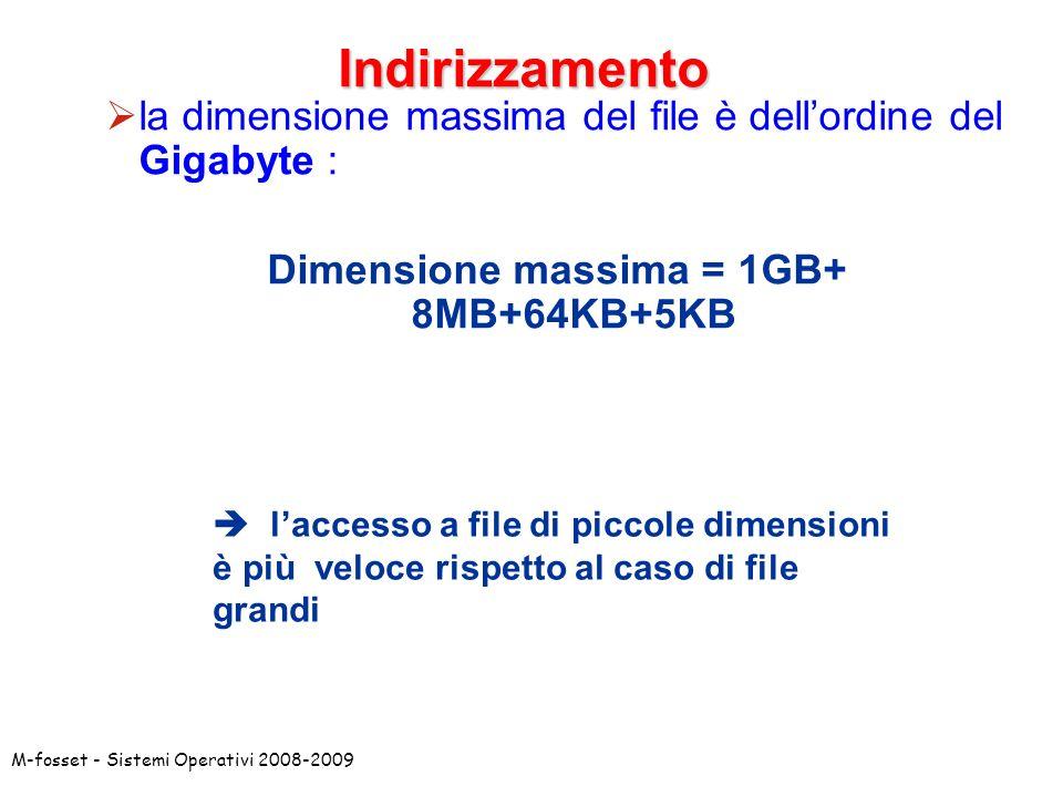 M-fosset - Sistemi Operativi 2008-2009Indirizzamento la dimensione massima del file è dellordine del Gigabyte : Dimensione massima = 1GB+ 8MB+64KB+5KB