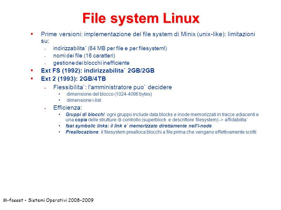 M-fosset - Sistemi Operativi 2008-2009 File system Linux Prime versioni: implementazione del file system di Minix (unix-like): limitazioni su: indiriz