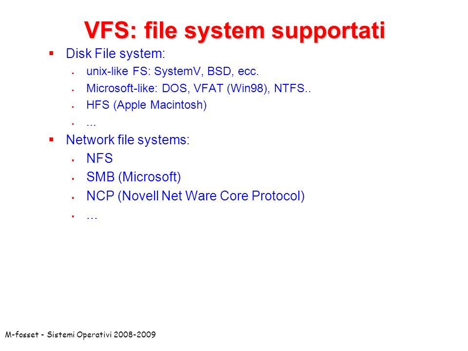 VFS: file system supportati Disk File system: unix-like FS: SystemV, BSD, ecc. Microsoft-like: DOS, VFAT (Win98), NTFS.. HFS (Apple Macintosh)... Netw