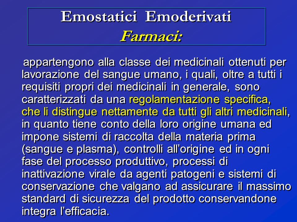 Emostatici Emoderivati Farmaci: appartengono alla classe dei medicinali ottenuti per lavorazione del sangue umano, i quali, oltre a tutti i requisiti