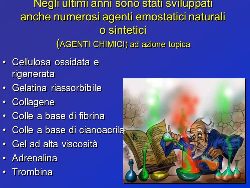 Negli ultimi anni sono stati sviluppati anche numerosi agenti emostatici naturali o sintetici ( AGENTI CHIMICI) ad azione topica Cellulosa ossidata e