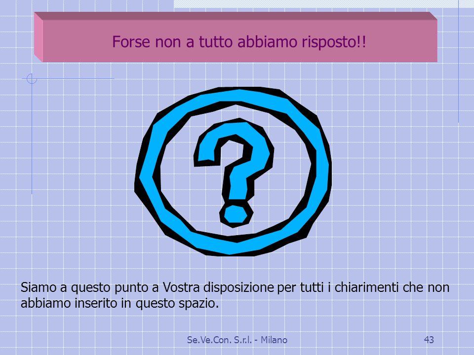 Se.Ve.Con.S.r.l. - Milano43 Forse non a tutto abbiamo risposto!.