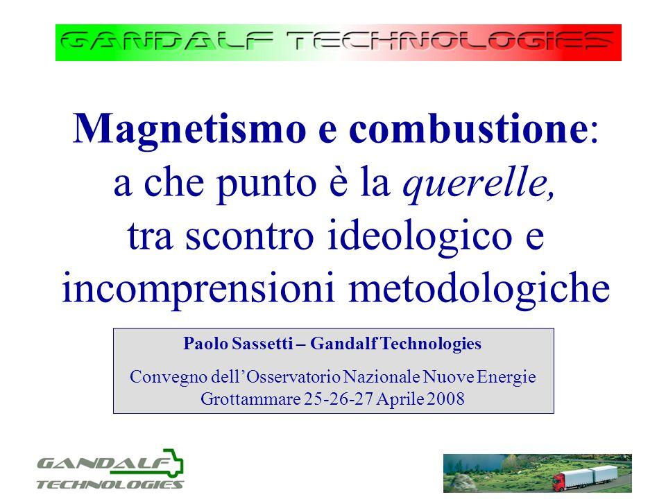 Magnetismo e combustione: a che punto è la querelle, tra scontro ideologico e incomprensioni metodologiche Paolo Sassetti – Gandalf Technologies Conve