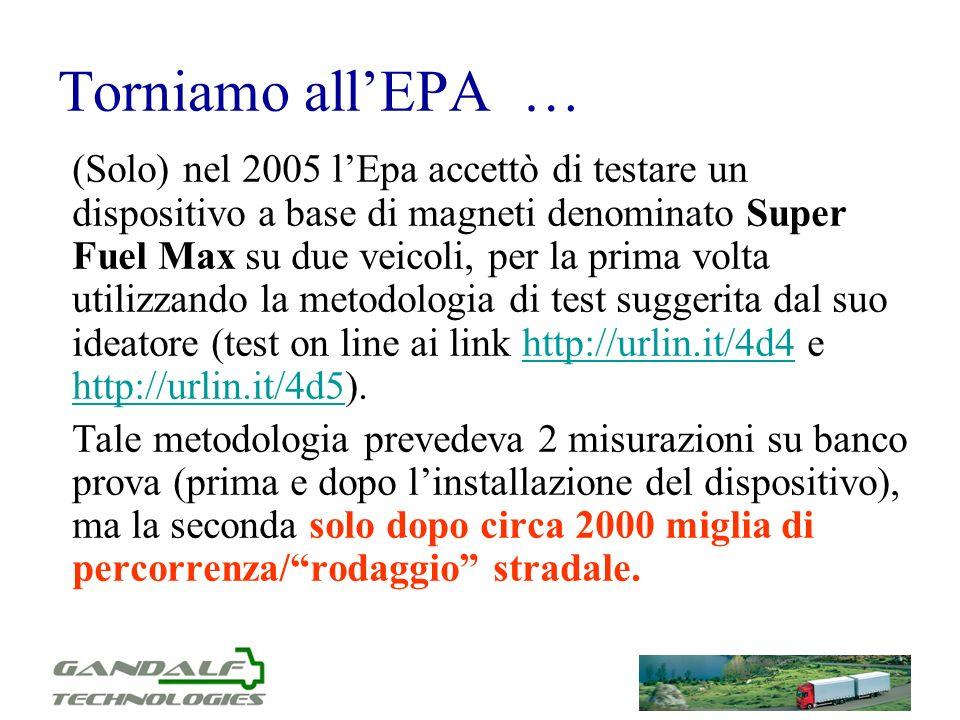 Torniamo allEPA … (Solo) nel 2005 lEpa accettò di testare un dispositivo a base di magneti denominato Super Fuel Max su due veicoli, per la prima volt
