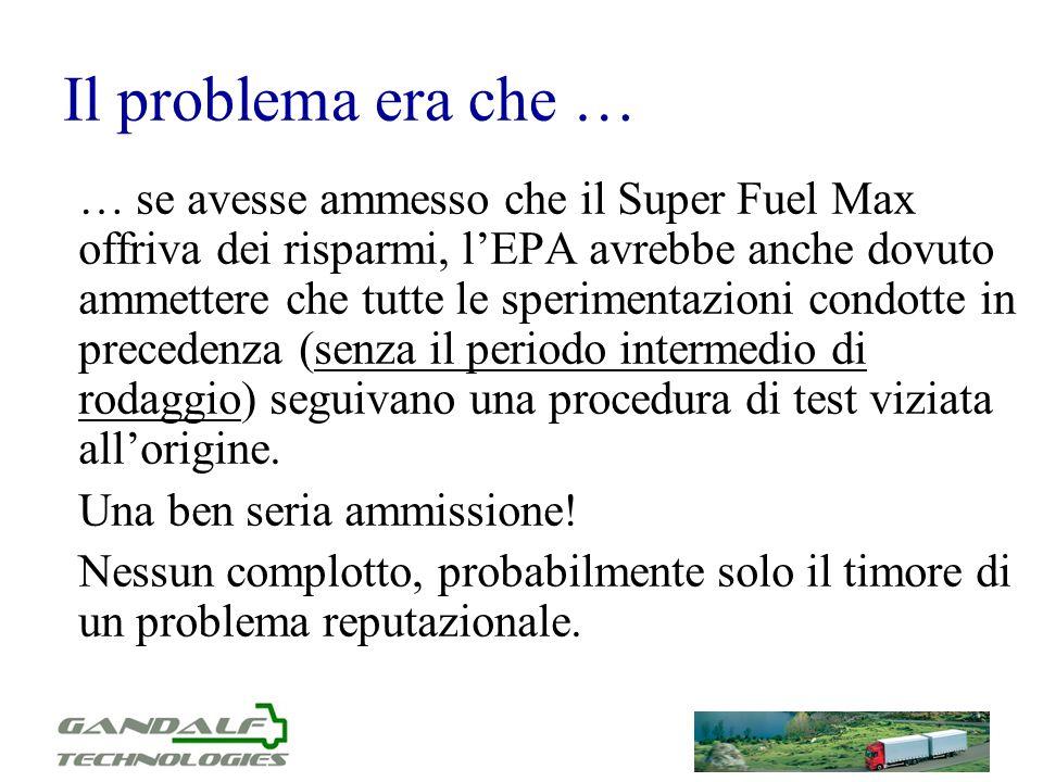 Il problema era che … … se avesse ammesso che il Super Fuel Max offriva dei risparmi, lEPA avrebbe anche dovuto ammettere che tutte le sperimentazioni