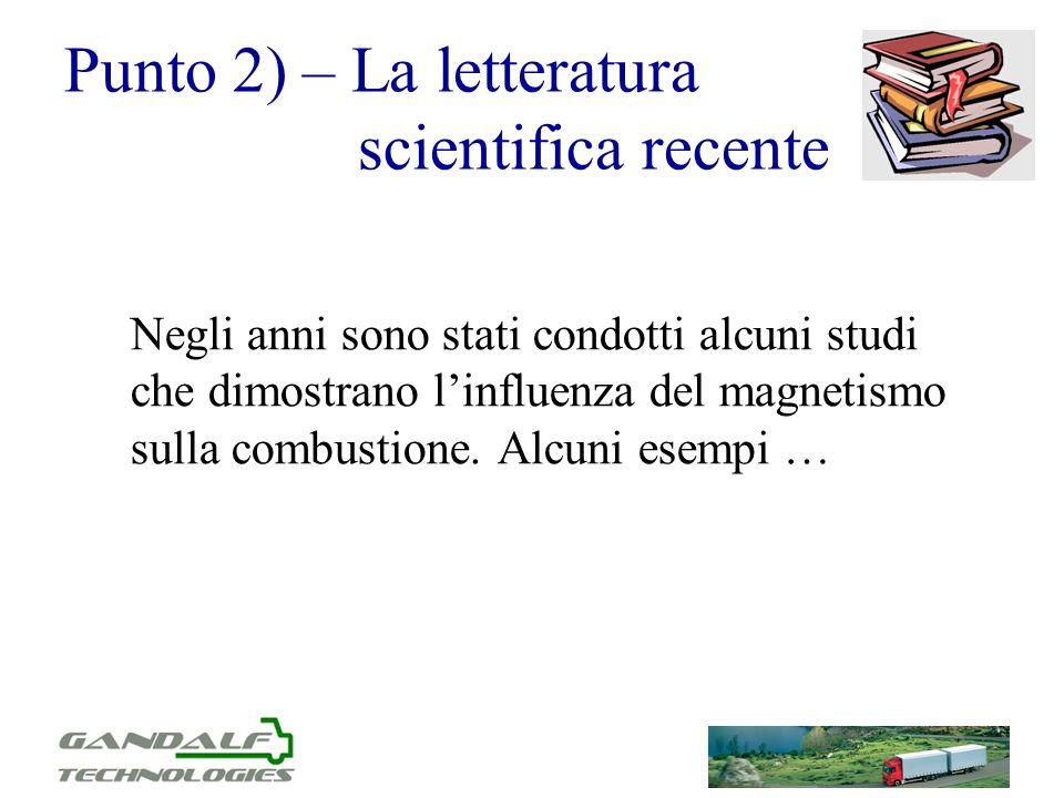 Punto 2) – La letteratura scientifica recente Negli anni sono stati condotti alcuni studi che dimostrano linfluenza del magnetismo sulla combustione.
