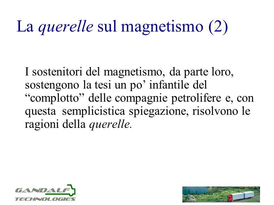 La querelle sul magnetismo (2) I sostenitori del magnetismo, da parte loro, sostengono la tesi un po infantile del complotto delle compagnie petrolife