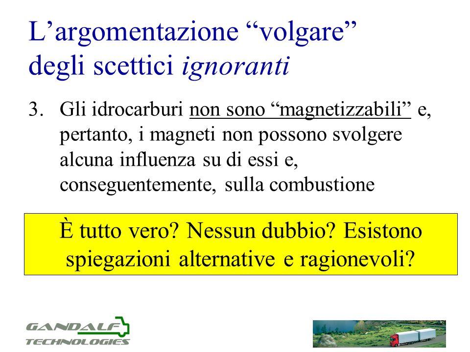 Largomentazione volgare degli scettici ignoranti 3.Gli idrocarburi non sono magnetizzabili e, pertanto, i magneti non possono svolgere alcuna influenz