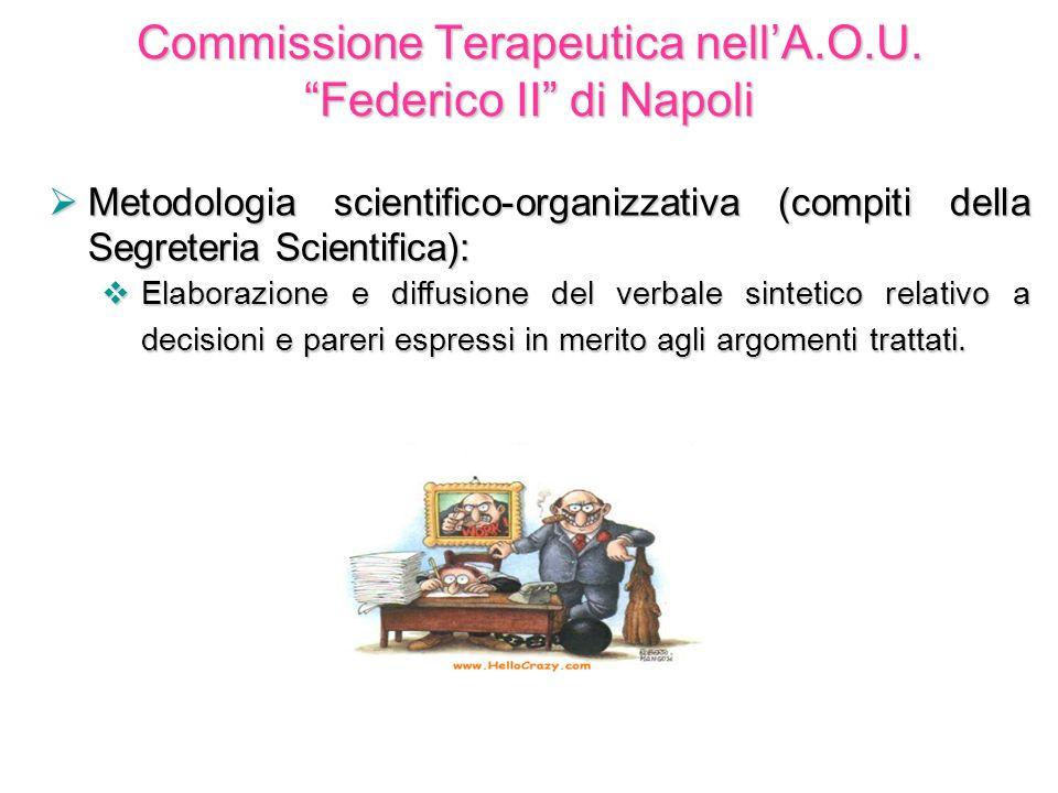 Commissione Terapeutica nellA.O.U. Federico II di Napoli Metodologia scientifico-organizzativa (compiti della Segreteria Scientifica): Metodologia sci