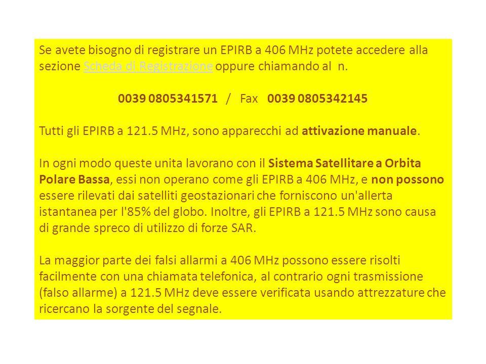Se avete bisogno di registrare un EPIRB a 406 MHz potete accedere alla sezione Scheda di Registrazione oppure chiamando al n.Scheda di Registrazione 0