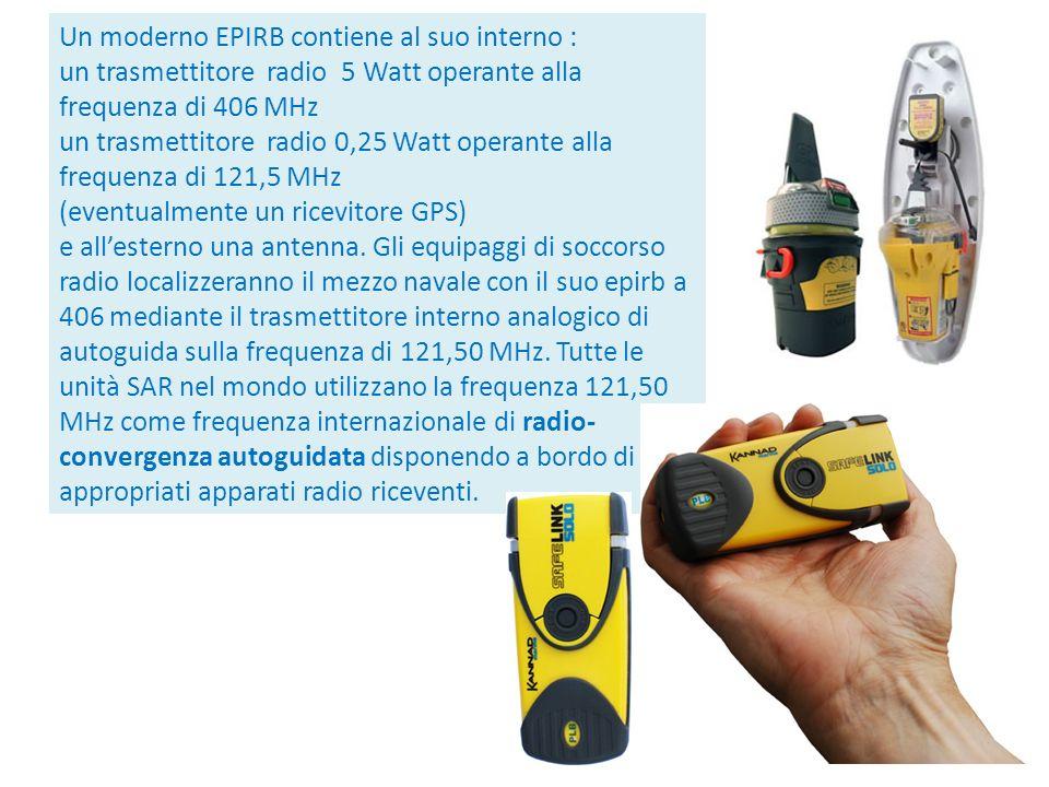 Un moderno EPIRB contiene al suo interno : un trasmettitore radio 5 Watt operante alla frequenza di 406 MHz un trasmettitore radio 0,25 Watt operante