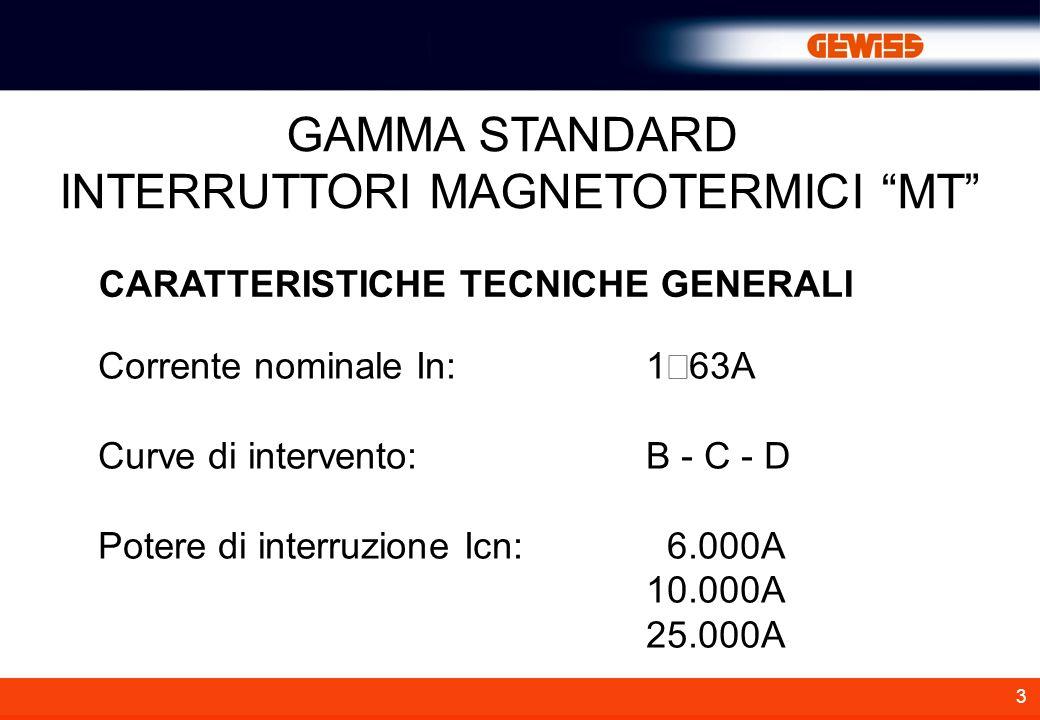 3 GAMMA STANDARD INTERRUTTORI MAGNETOTERMICI MT CARATTERISTICHE TECNICHE GENERALI Corrente nominale In:1 63A Curve di intervento: B - C - D Potere di interruzione Icn: 6.000A 10.000A 25.000A