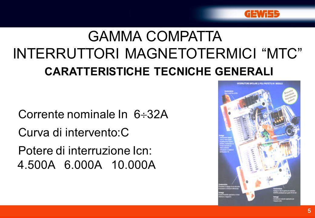 5 CARATTERISTICHE TECNICHE GENERALI GAMMA COMPATTA INTERRUTTORI MAGNETOTERMICI MTC Corrente nominale In 6 32A Curva di intervento:C Potere di interruzione Icn: 4.500A 6.000A 10.000A