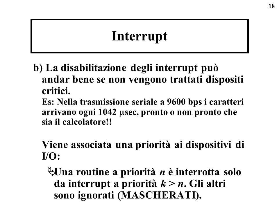 18 Interrupt b) La disabilitazione degli interrupt può andar bene se non vengono trattati dispositi critici. Es: Nella trasmissione seriale a 9600 bps