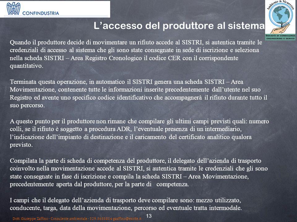 13 Laccesso del produttore al sistema Quando il produttore decide di movimentare un rifiuto accede al SISTRI, si autentica tramite le credenziali di a