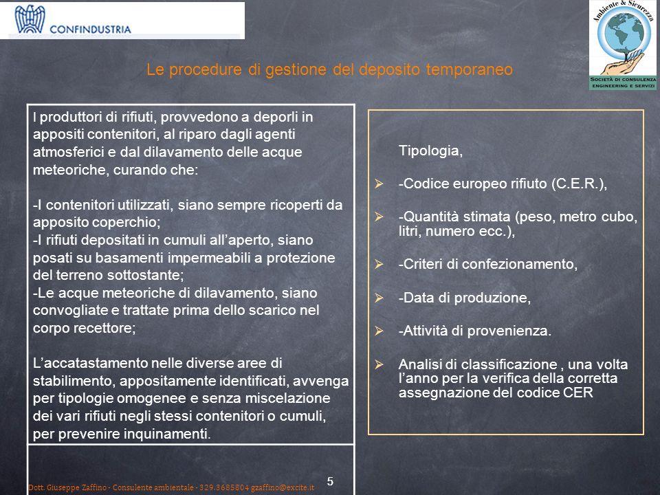 5 Le procedure di gestione del deposito temporaneo Tipologia, - Codice europeo rifiuto (C.E.R.), - Quantità stimata (peso, metro cubo, litri, numero ecc.), - Criteri di confezionamento, - Data di produzione, - Attività di provenienza.