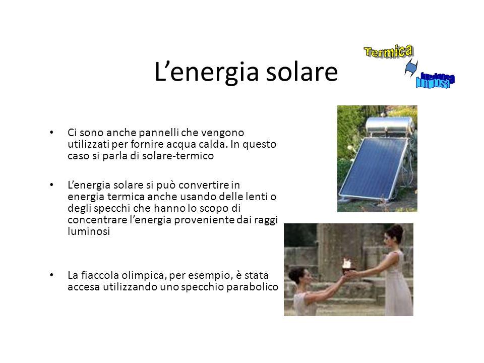 Lenergia solare Ci sono anche pannelli che vengono utilizzati per fornire acqua calda. In questo caso si parla di solare-termico Lenergia solare si pu