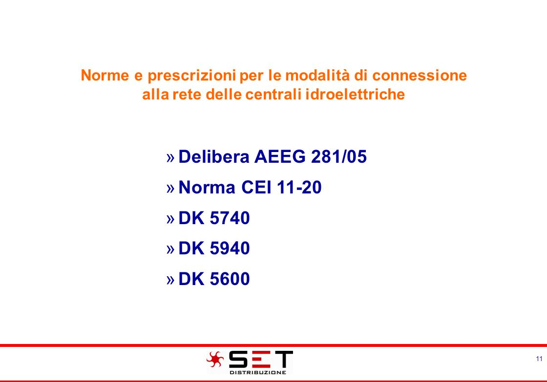 11 »Delibera AEEG 281/05 »Norma CEI 11-20 »DK 5740 »DK 5940 »DK 5600 Norme e prescrizioni per le modalità di connessione alla rete delle centrali idro