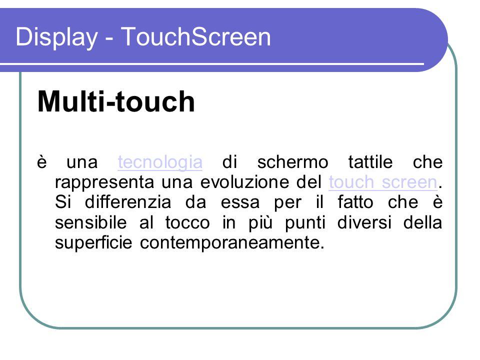 Display - TouchScreen Multi-touch è una tecnologia di schermo tattile che rappresenta una evoluzione del touch screen. Si differenzia da essa per il f