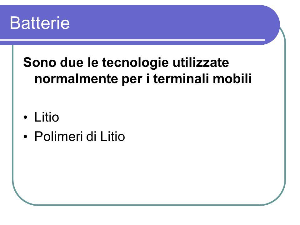 Batterie Sono due le tecnologie utilizzate normalmente per i terminali mobili Litio Polimeri di Litio