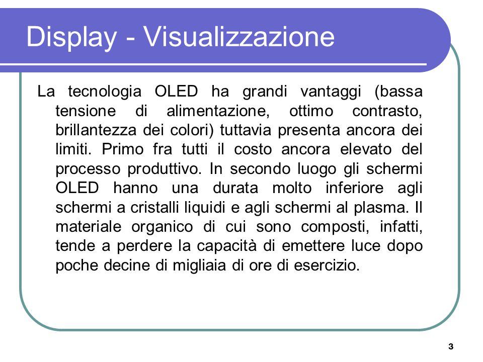 3 Display - Visualizzazione La tecnologia OLED ha grandi vantaggi (bassa tensione di alimentazione, ottimo contrasto, brillantezza dei colori) tuttavi