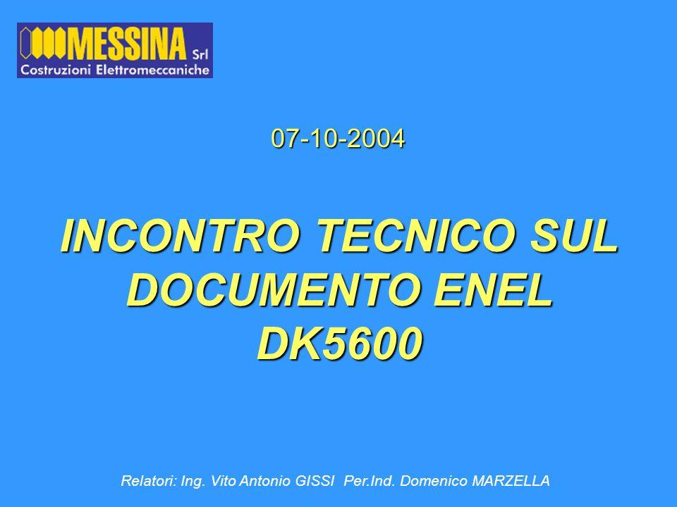 07-10-2004 INCONTRO TECNICO SUL DOCUMENTO ENEL DK5600 Relatori: Ing. Vito Antonio GISSI Per.Ind. Domenico MARZELLA