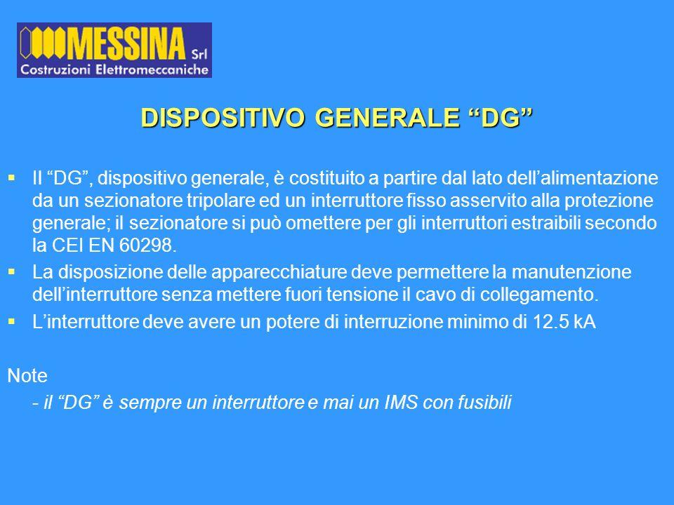 DISPOSITIVO GENERALE DG Il DG, dispositivo generale, è costituito a partire dal lato dellalimentazione da un sezionatore tripolare ed un interruttore