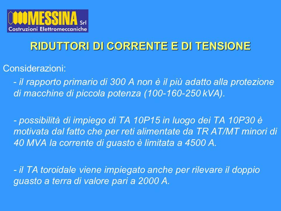 Considerazioni: - il rapporto primario di 300 A non è il più adatto alla protezione di macchine di piccola potenza (100-160-250 kVA). - possibilità di