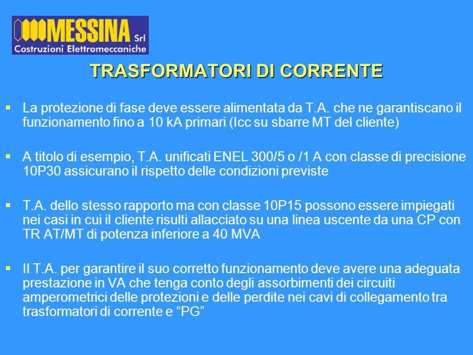 TRASFORMATORI DI CORRENTE La protezione di fase deve essere alimentata da T.A. che ne garantiscano il funzionamento fino a 10 kA primari (Icc su sbarr