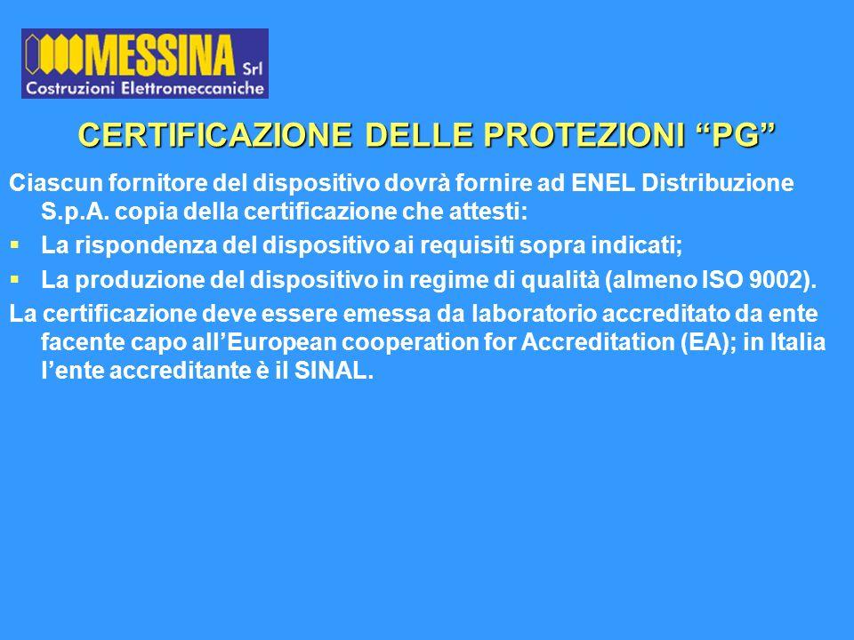 CERTIFICAZIONE DELLE PROTEZIONI PG Ciascun fornitore del dispositivo dovrà fornire ad ENEL Distribuzione S.p.A. copia della certificazione che attesti