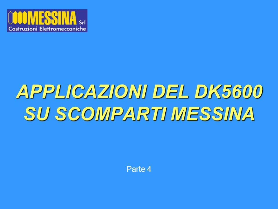 Parte 4 APPLICAZIONI DEL DK5600 SU SCOMPARTI MESSINA
