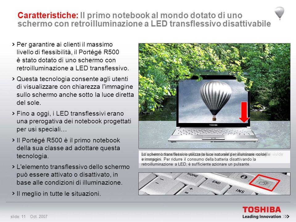 slide: 10 Oct. 2007 Caratteristiche: Il primo notebook al mondo con il drive ottico più sottile del settore Con 19,5 mm (anteriore) e 25,5 mm (posteri