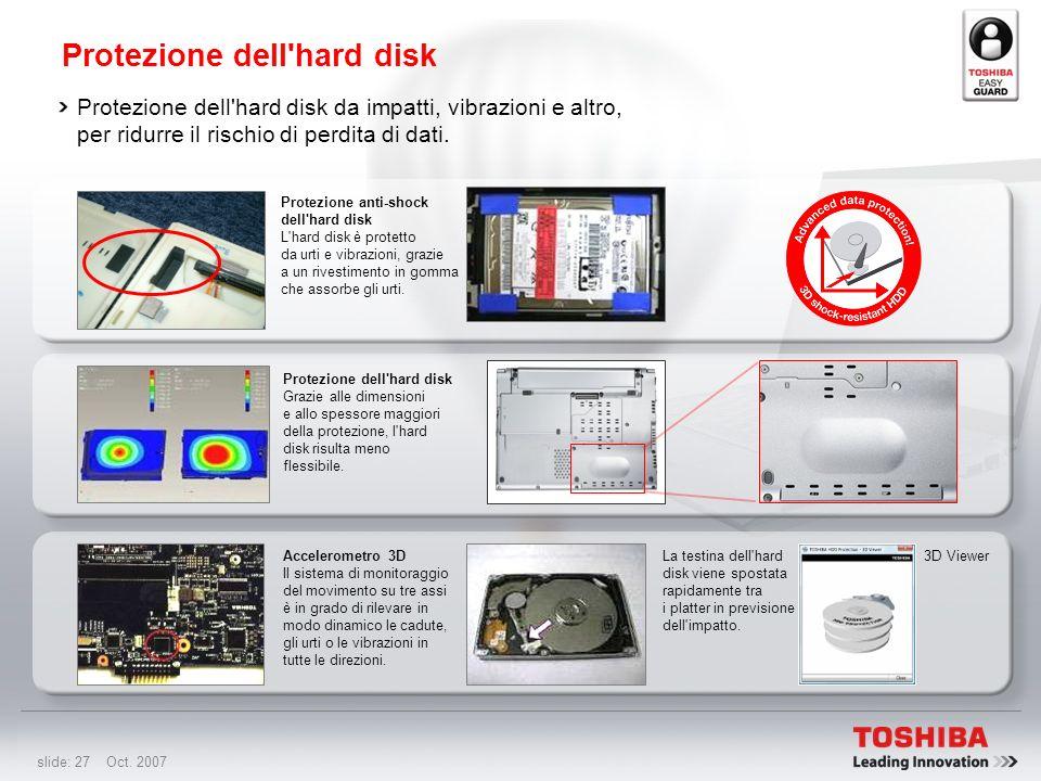slide: 26 Oct. 2007 Toshiba EasyGuard: Funzionalità Sicurezza: Funzionalità software e hardware per la protezione avanzata dei dati e del sistema che