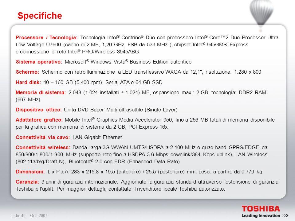 slide: 39 Oct. 2007 Specifiche Slot per PC Card per 1 scheda tipo II Porta LAN Gigabit Ethernet 10/100/1000 Interruttore di comunicazione wireless (LA
