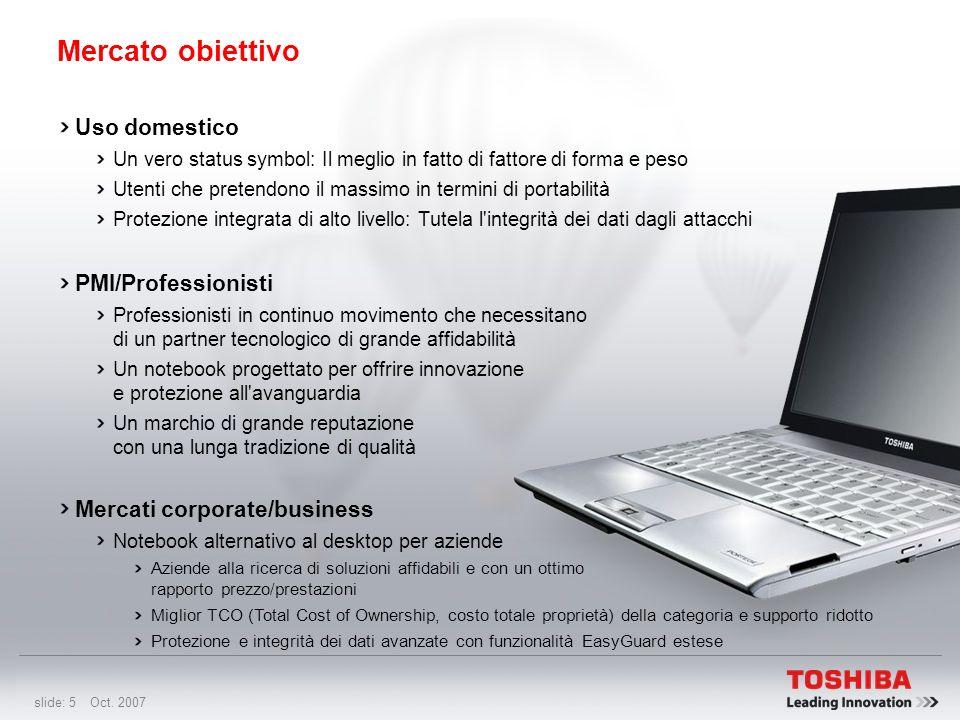 slide: 4 Oct. 2007 Vetrina di qualità, innovazione e design Toshiba Uno dei notebook più sottili al mondo 19,5 mm Il primo notebook al mondo con LED t