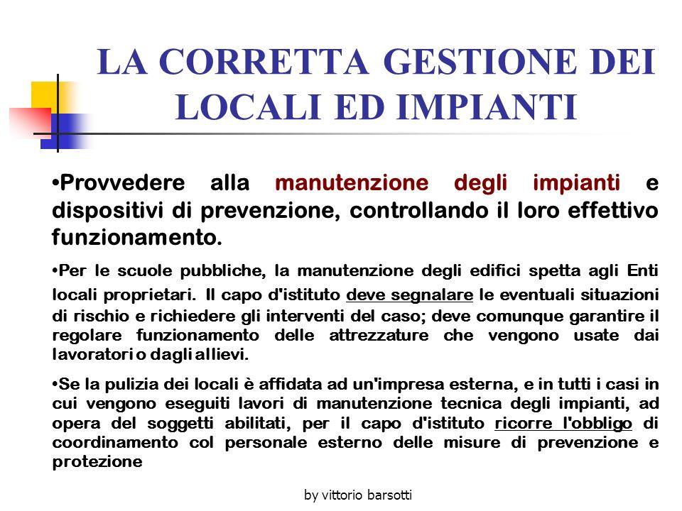 by vittorio barsotti LA CORRETTA GESTIONE DEI LOCALI ED IMPIANTI Provvedere alla manutenzione degli impianti e dispositivi di prevenzione, controlland