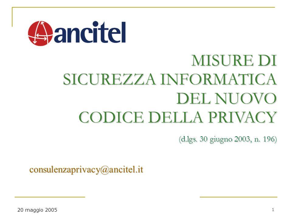 1 20 maggio 2005 MISURE DI SICUREZZA INFORMATICA DEL NUOVO CODICE DELLA PRIVACY (d.lgs. 30 giugno 2003, n. 196) consulenzaprivacy@ancitel.it