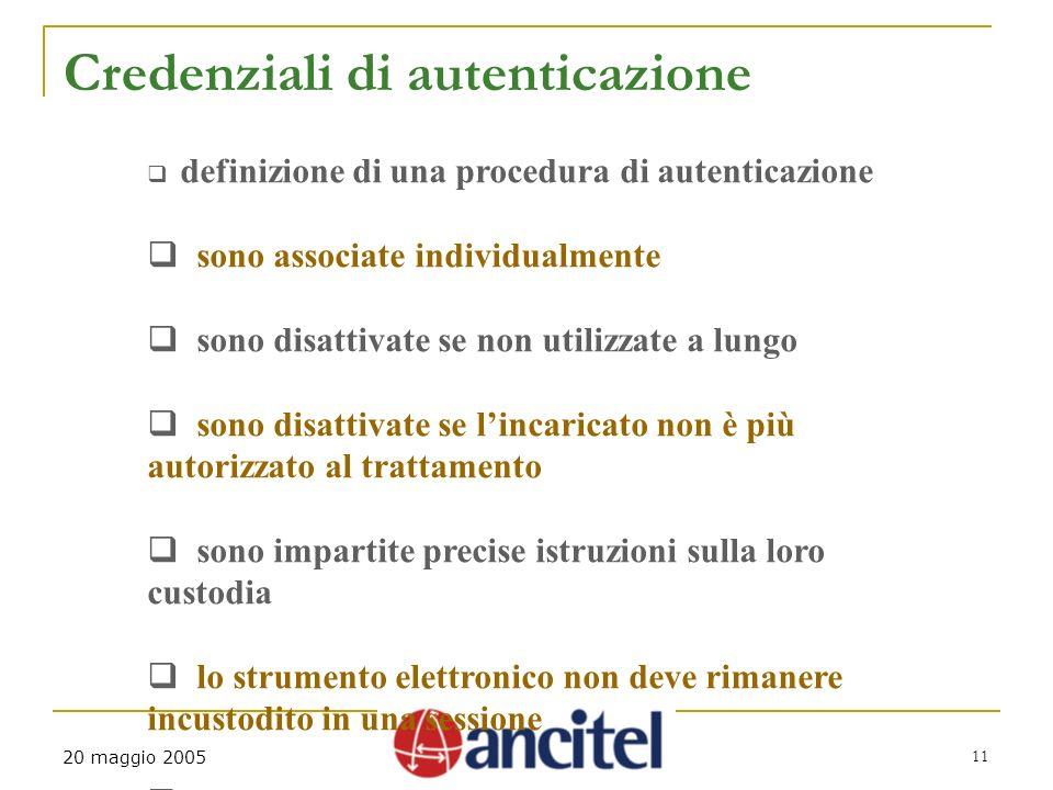 11 20 maggio 2005 Credenziali di autenticazione definizione di una procedura di autenticazione sono associate individualmente sono disattivate se non