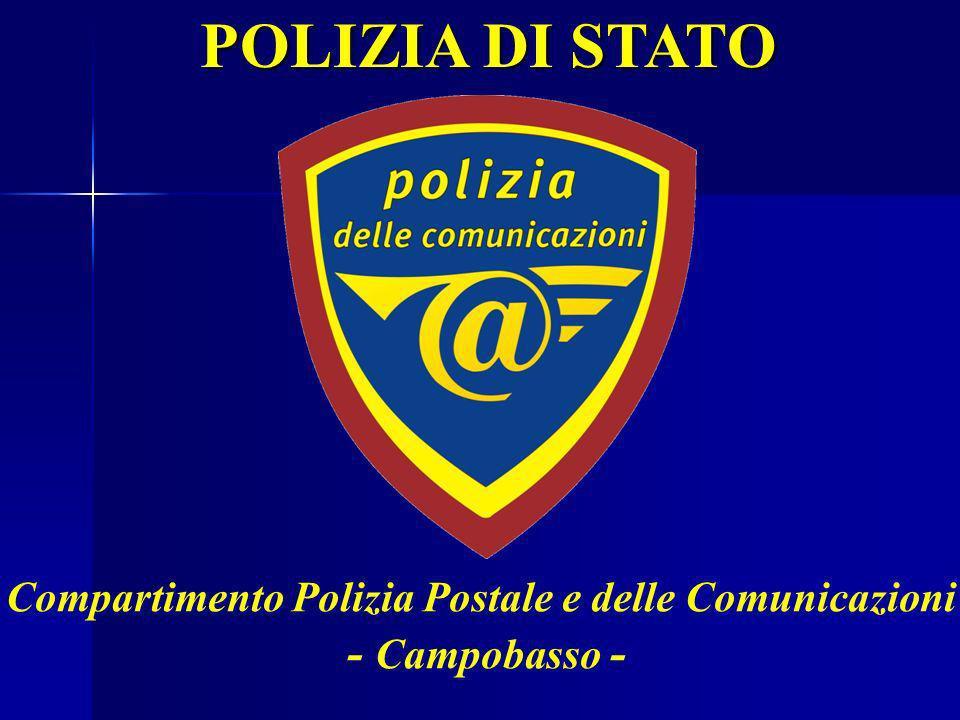 POLIZIA DI STATO Compartimento Polizia Postale e delle Comunicazioni - Campobasso - Compartimento Polizia Postale e delle Comunicazioni - Campobasso -