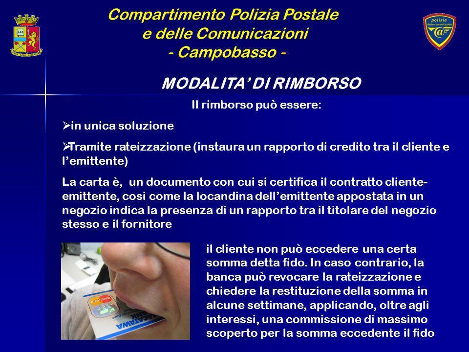 Compartimento Polizia Postale e delle Comunicazioni - Campobasso - MODALITA DI RIMBORSO Il rimborso può essere: in unica soluzione Tramite rateizzazio