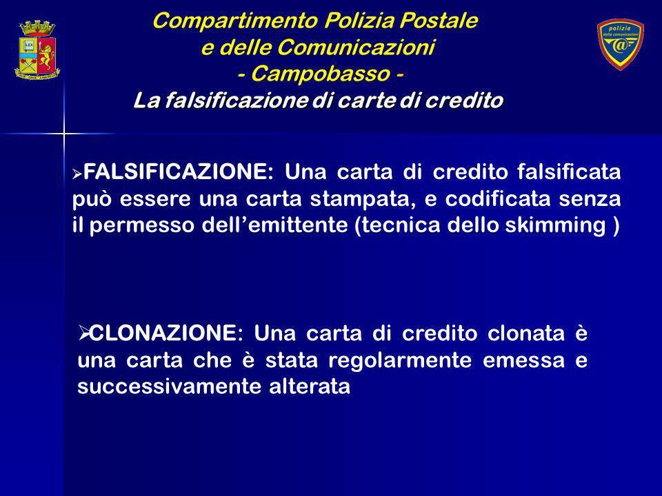 Compartimento Polizia Postale e delle Comunicazioni - Campobasso - La falsificazione di carte di credito FALSIFICAZIONE: Una carta di credito falsific