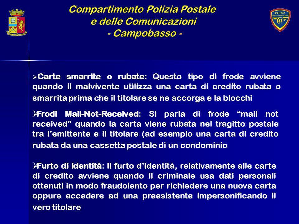 Compartimento Polizia Postale e delle Comunicazioni - Campobasso - Carte smarrite o rubate: Questo tipo di frode avviene quando il malvivente utilizza