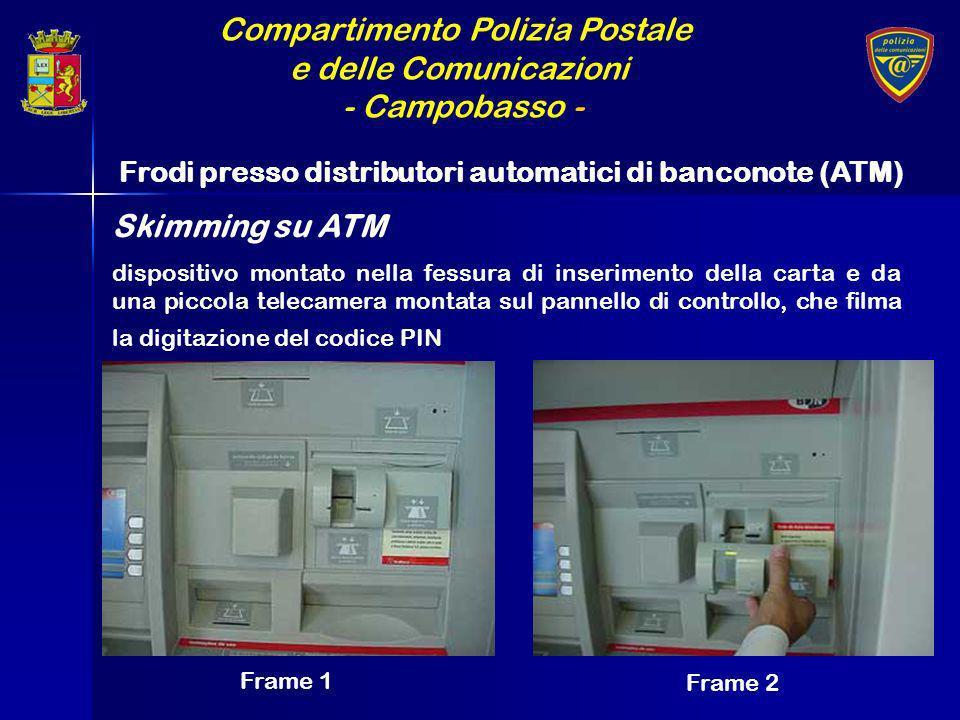 Compartimento Polizia Postale e delle Comunicazioni - Campobasso - Frodi presso distributori automatici di banconote (ATM) dispositivo montato nella f