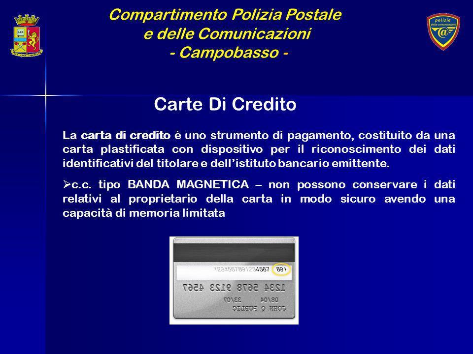 Compartimento Polizia Postale e delle Comunicazioni - Campobasso - Carte Di Credito La carta di credito è uno strumento di pagamento, costituito da un