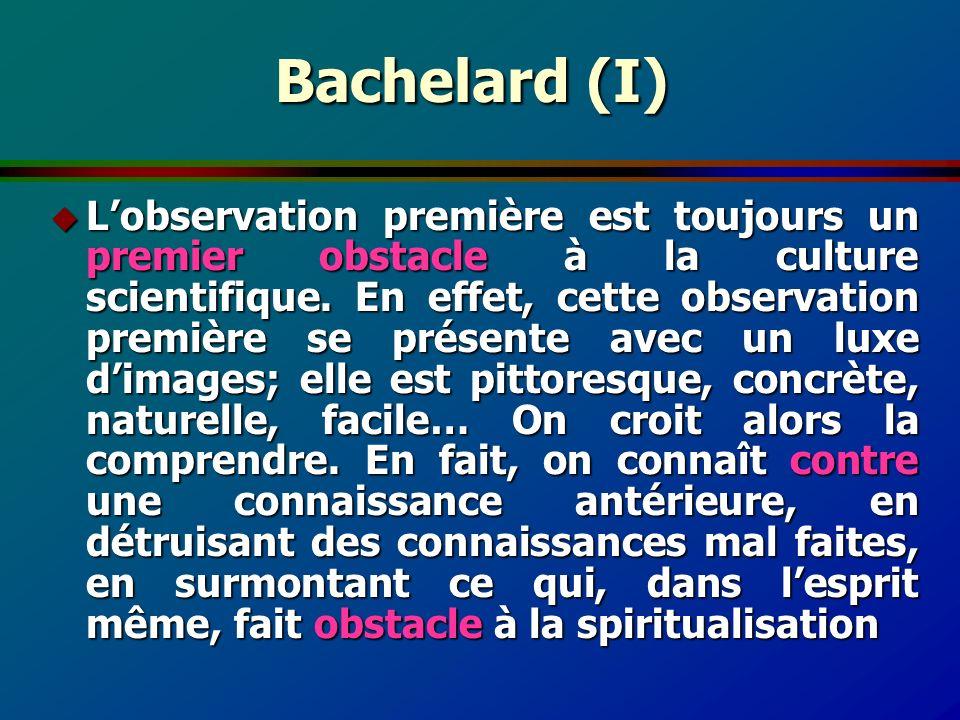 Bachelard (I) u Lobservation première est toujours un premier obstacle à la culture scientifique. En effet, cette observation première se présente ave